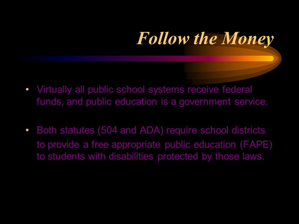 Follow the Money Virtually all public school systems receive federal funds, and public education is a government service.