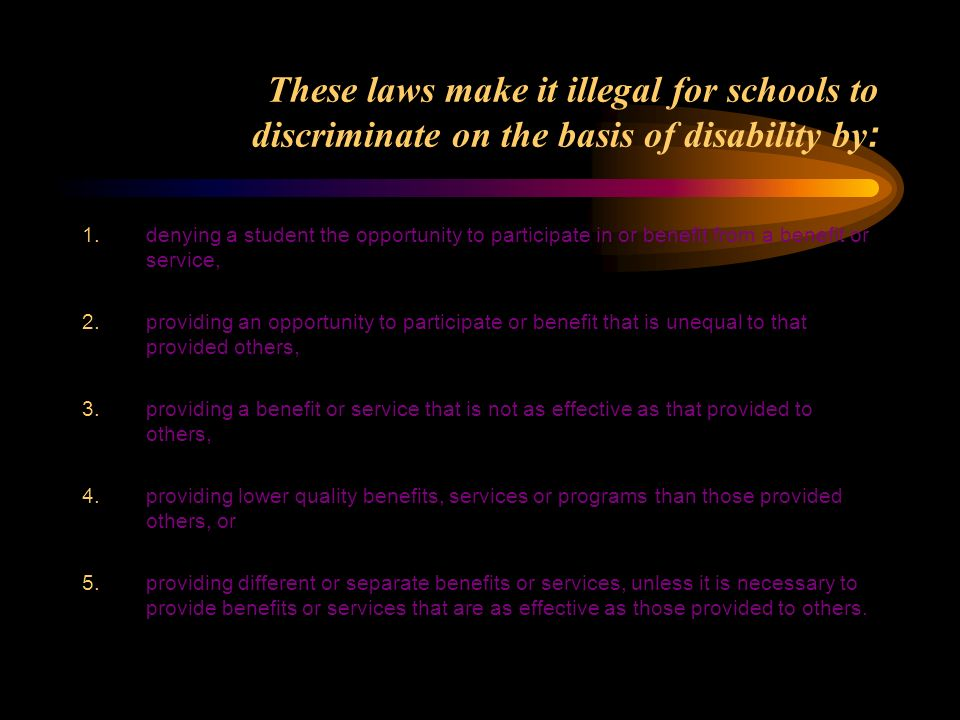 These laws make it illegal for schools to discriminate on the basis of disability by: