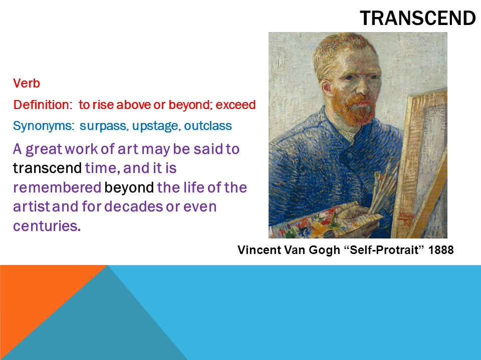 Transcend Verb. Definition: to rise above or beyond; exceed. Synonyms: surpass, upstage, outclass.