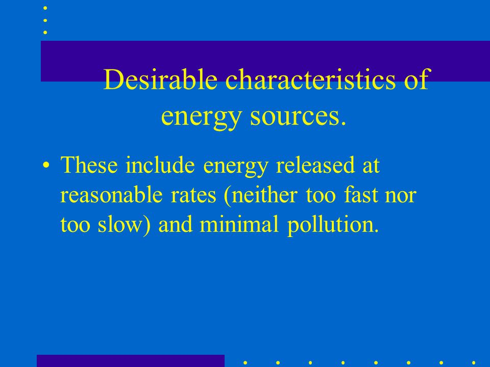 Desirable characteristics of energy sources.