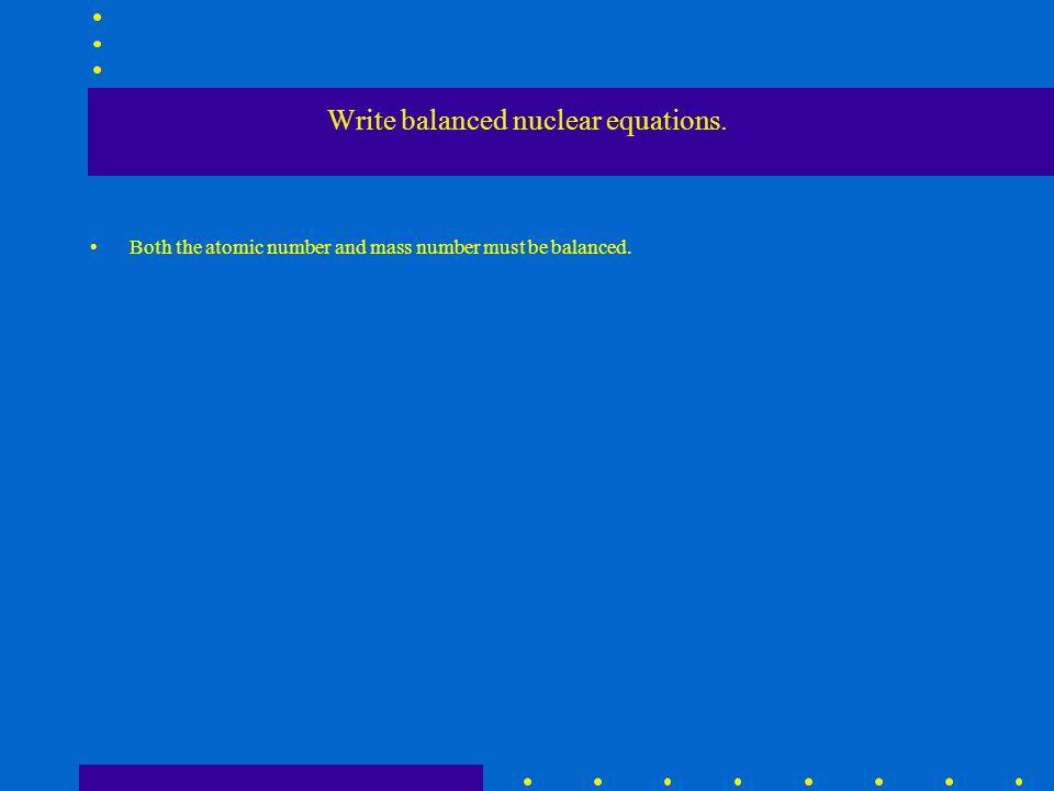 Write balanced nuclear equations.