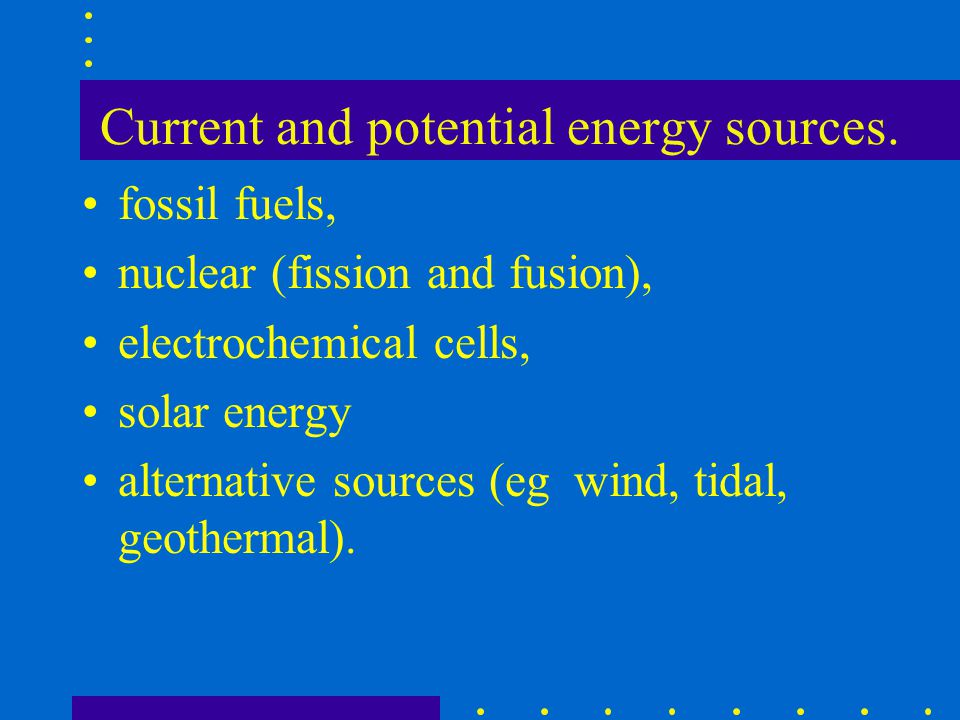 Current and potential energy sources.