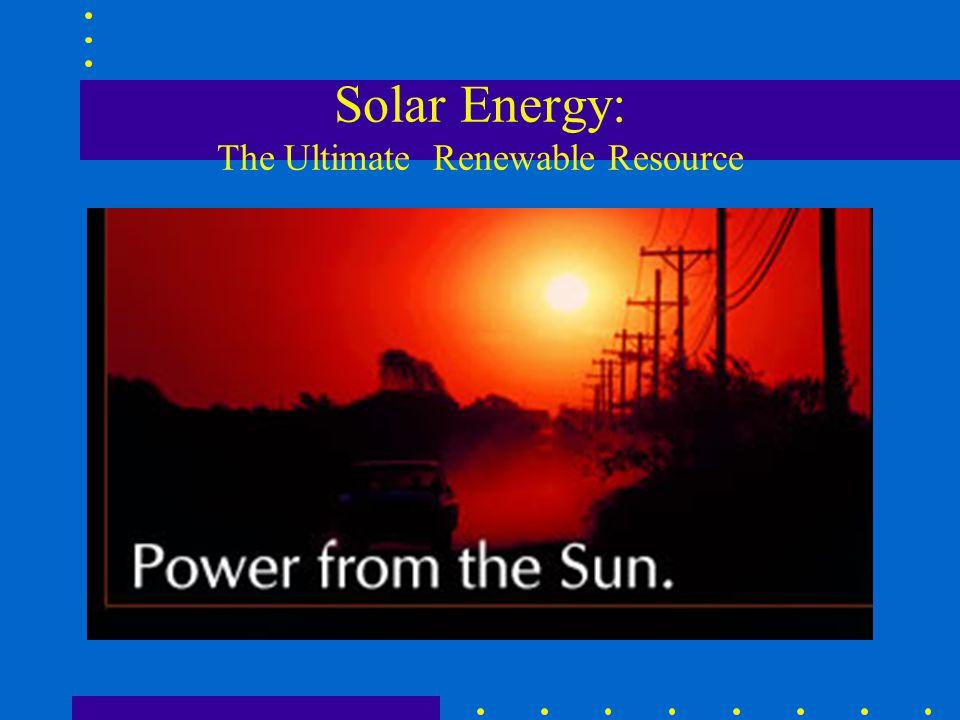 Solar Energy: The Ultimate Renewable Resource
