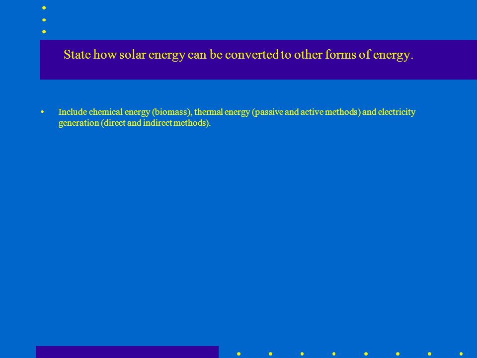 State how solar energy can be converted to other forms of energy.