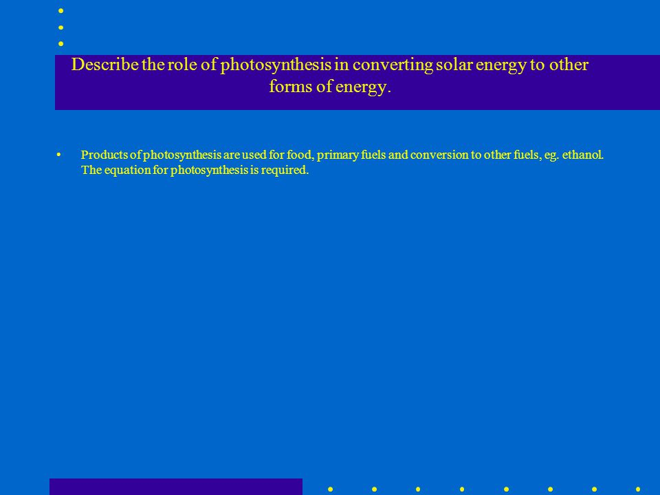 Describe the role of photosynthesis in converting solar energy to other forms of energy.
