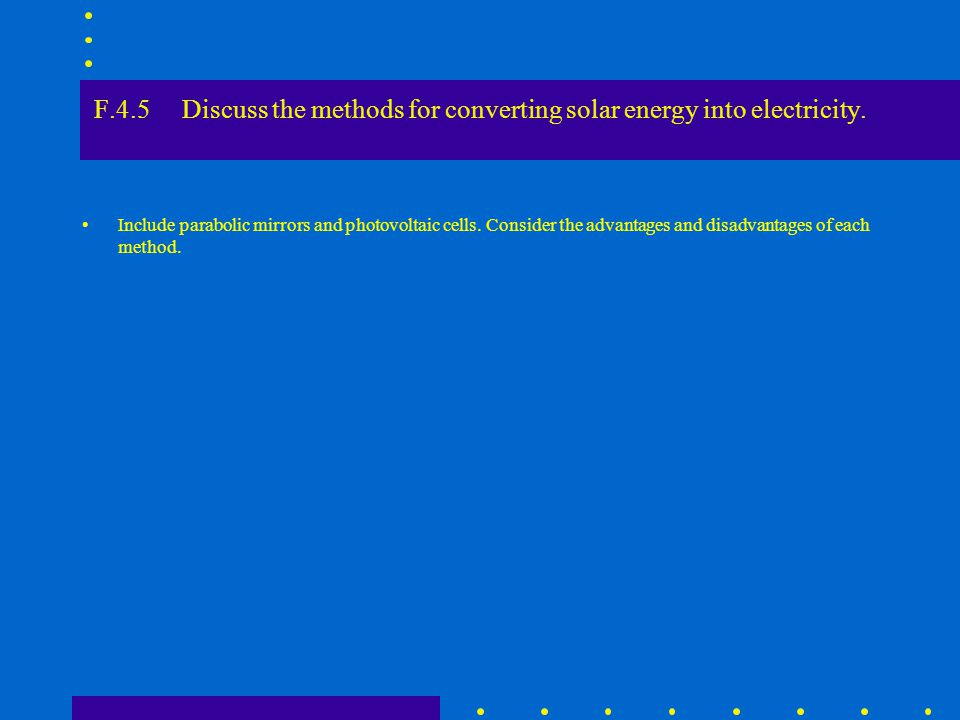 F.4.5 Discuss the methods for converting solar energy into electricity.