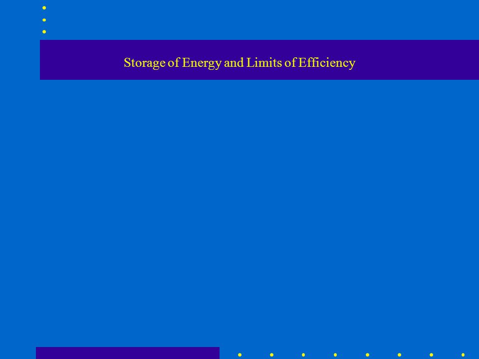 Storage of Energy and Limits of Efficiency