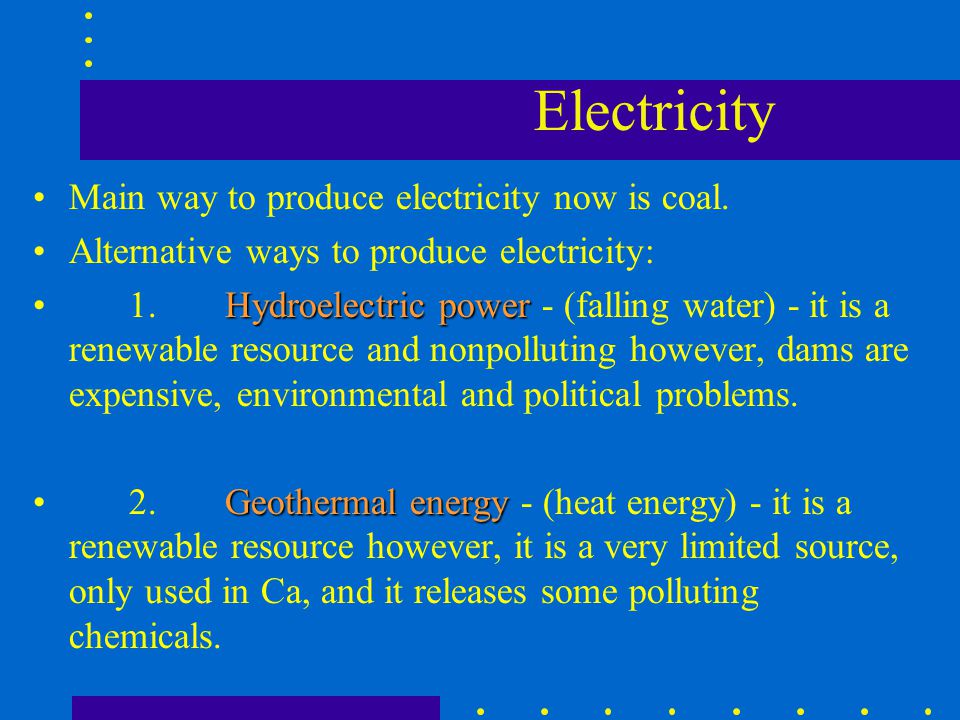Electricity Main way to produce electricity now is coal.