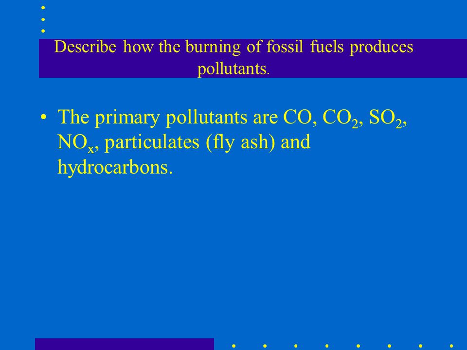 Describe how the burning of fossil fuels produces pollutants.