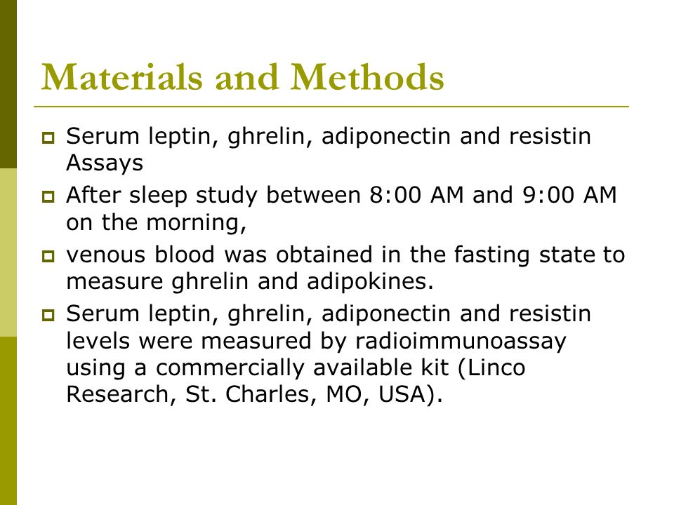 Materials and MethodsSerum leptin, ghrelin, adiponectin and resistin Assays. After sleep study between 8:00 AM and 9:00 AM on the morning,
