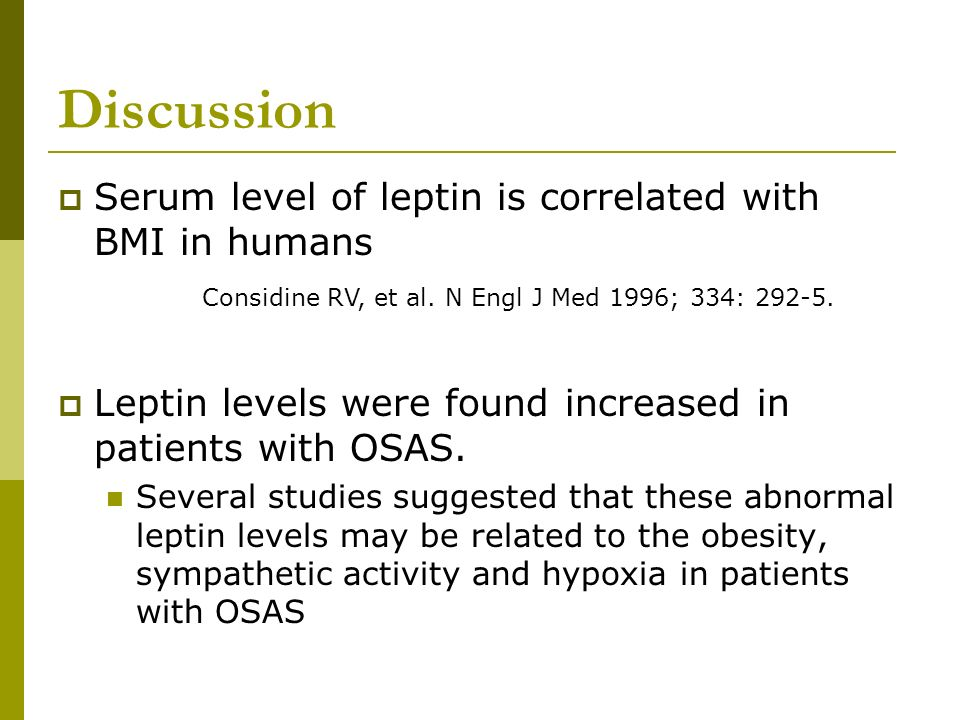 Discussion Serum level of leptin is correlated with BMI in humans