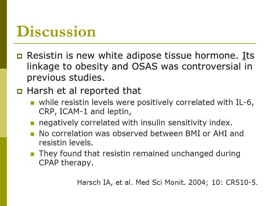 Discussion Resistin is new white adipose tissue hormone. Its linkage to obesity and OSAS was controversial in previous studies.