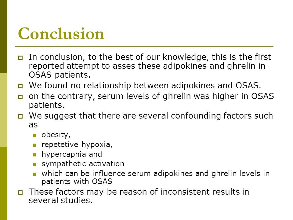 ConclusionIn conclusion, to the best of our knowledge, this is the first reported attempt to asses these adipokines and ghrelin in OSAS patients.