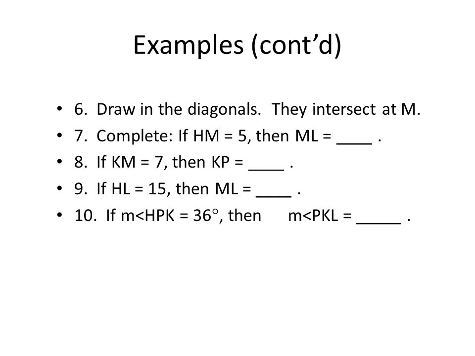 Examples (cont'd) 6. Draw in the diagonals. They intersect at M.