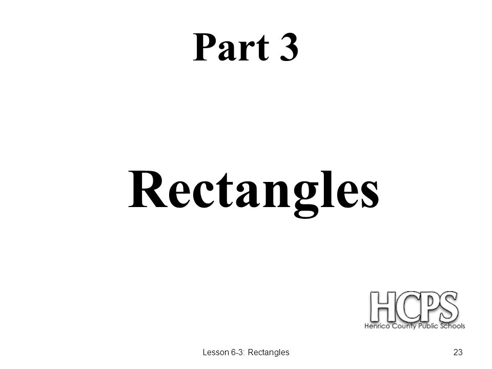 Part 3 Rectangles Lesson 6-3: Rectangles