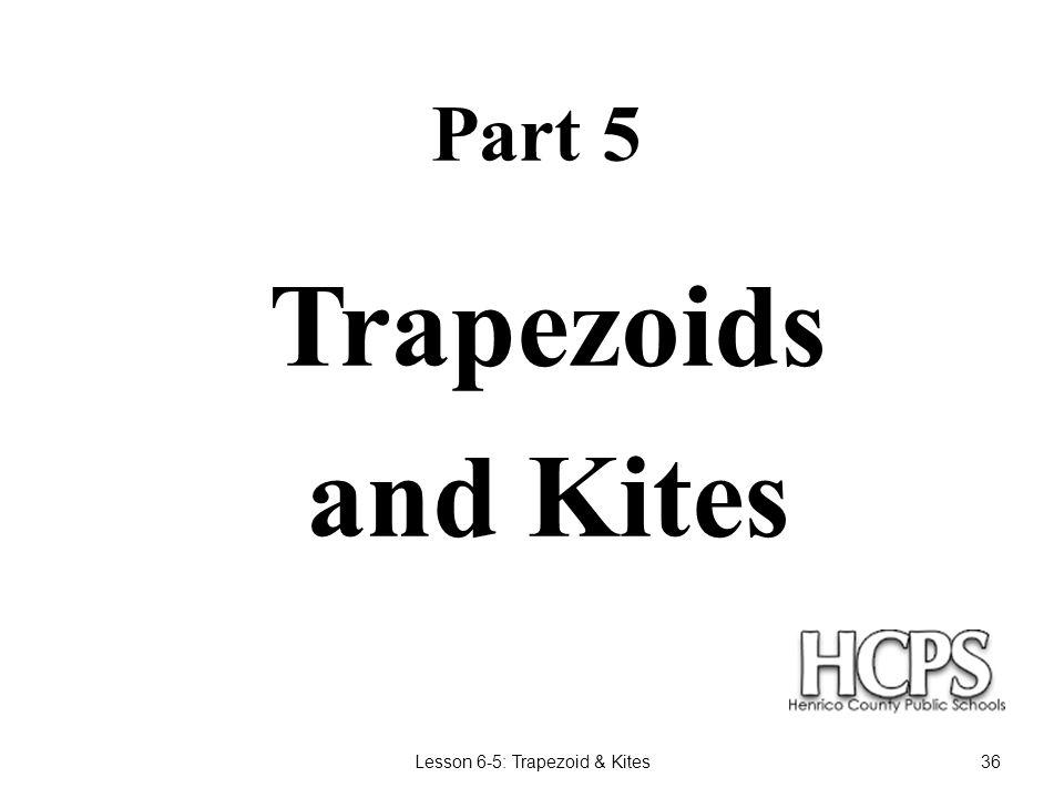 Lesson 6-5: Trapezoid & Kites