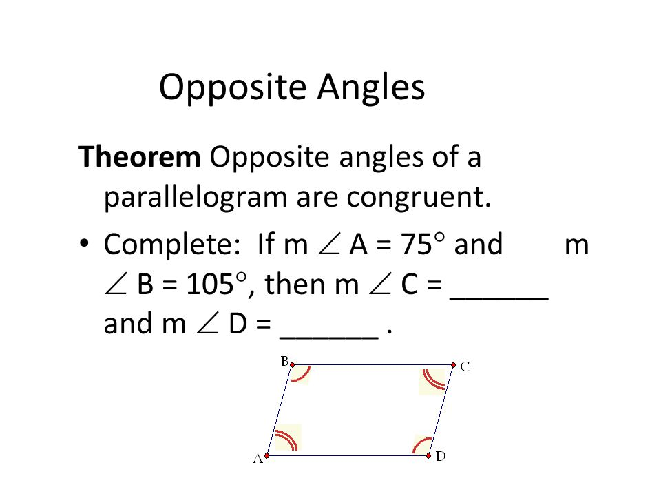 Opposite Angles Theorem Opposite angles of a parallelogram are congruent.