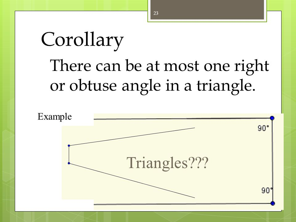 Corollary There can be at most one right or obtuse angle in a triangle. Example Triangles