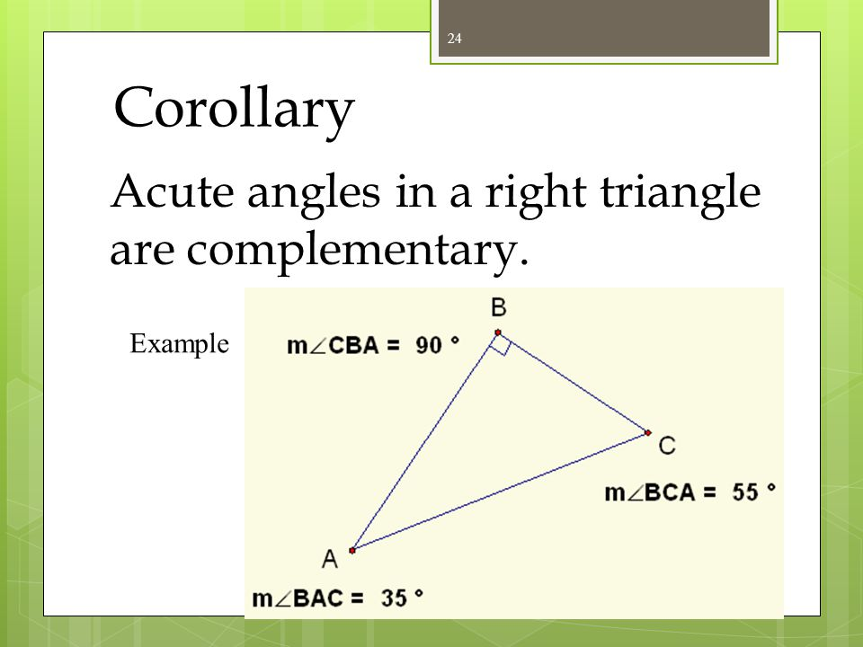 Corollary Acute angles in a right triangle are complementary. Example