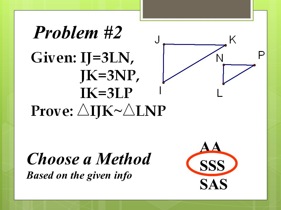 Problem #2 Choose a Method Based on the given info AA SSS SAS