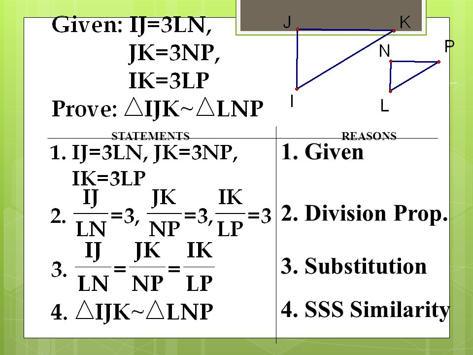 1. Given 2. Division Prop. 3. Substitution 4. SSS Similarity