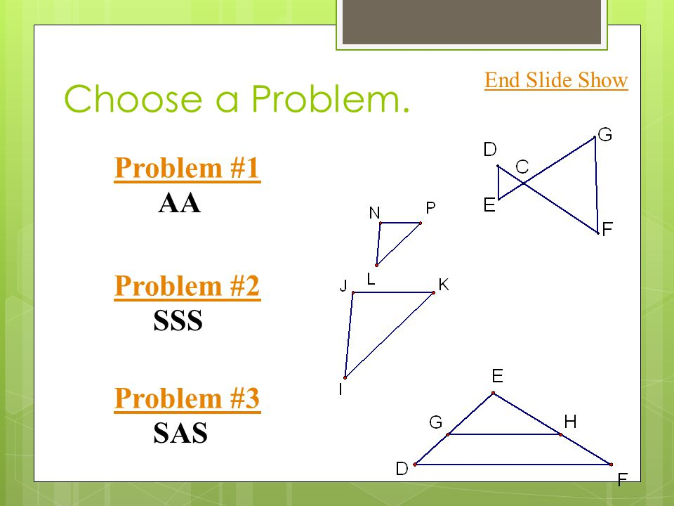 Choose a Problem. Problem #1 AA Problem #2 SSS Problem #3 SAS