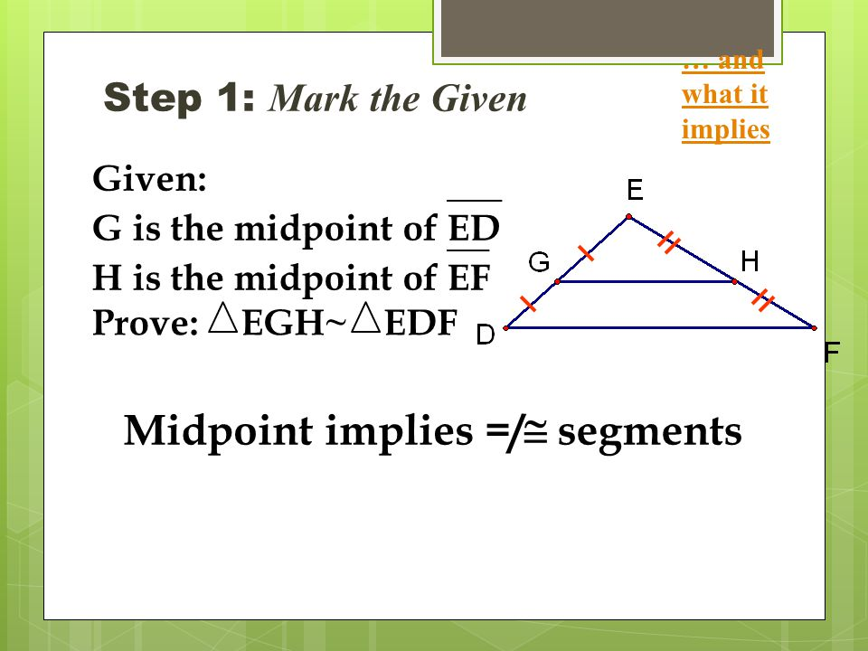 Midpoint implies =/ @ segments Step 1: Mark the Given Given: