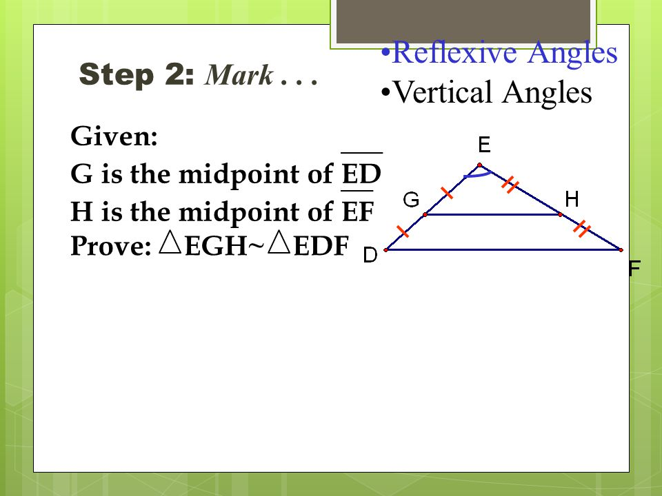 Reflexive Angles Vertical Angles Step 2: Mark Given:
