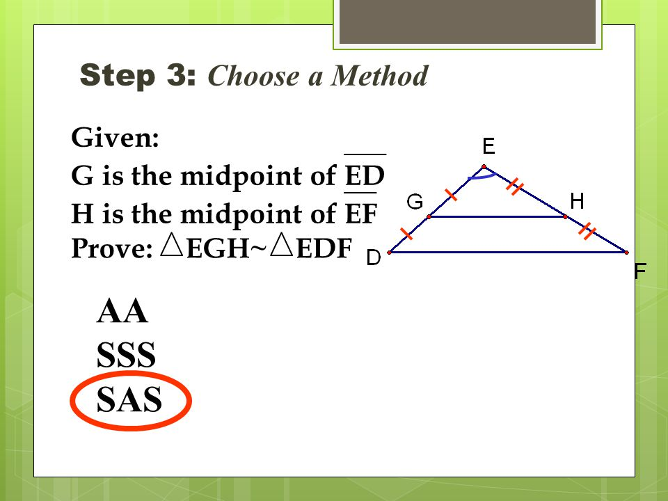 AA SSS SAS Step 3: Choose a Method Given: G is the midpoint of ED