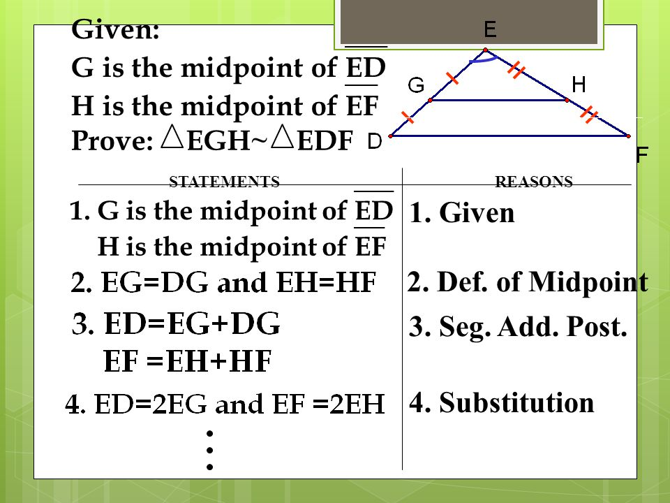 1. Given 2. Def. of Midpoint 3. Seg. Add. Post. 4. Substitution Given: