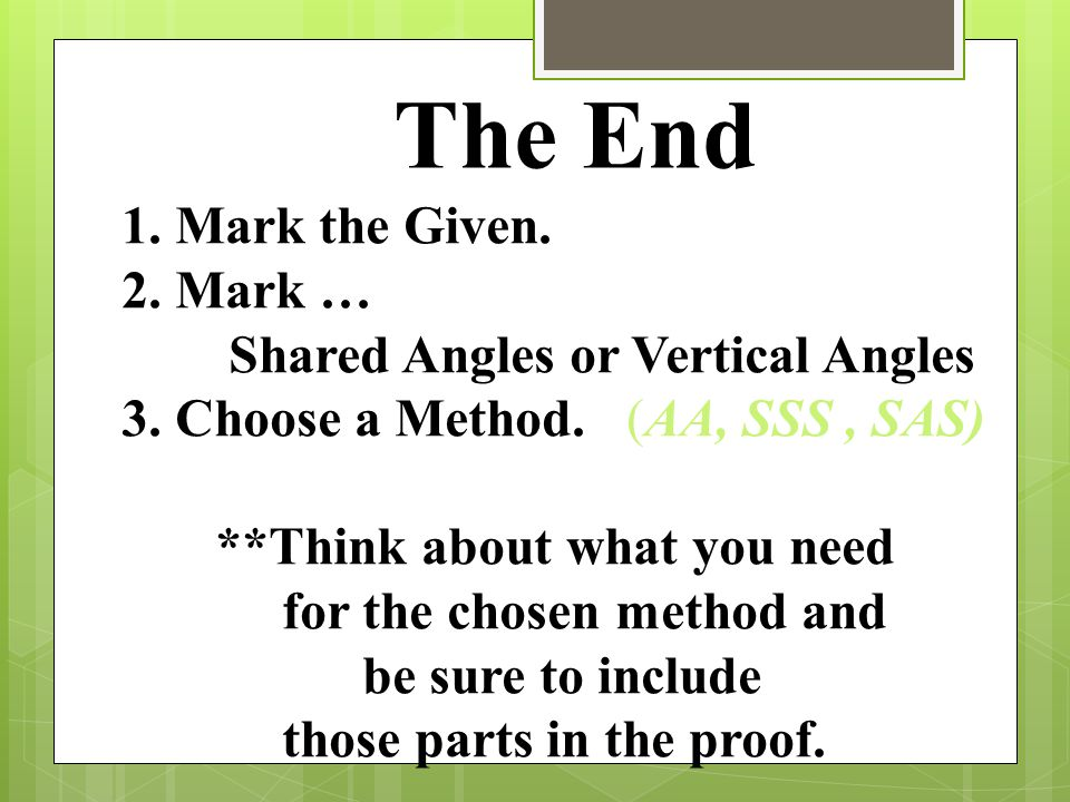 The End 1. Mark the Given. 2. Mark … Shared Angles or Vertical Angles