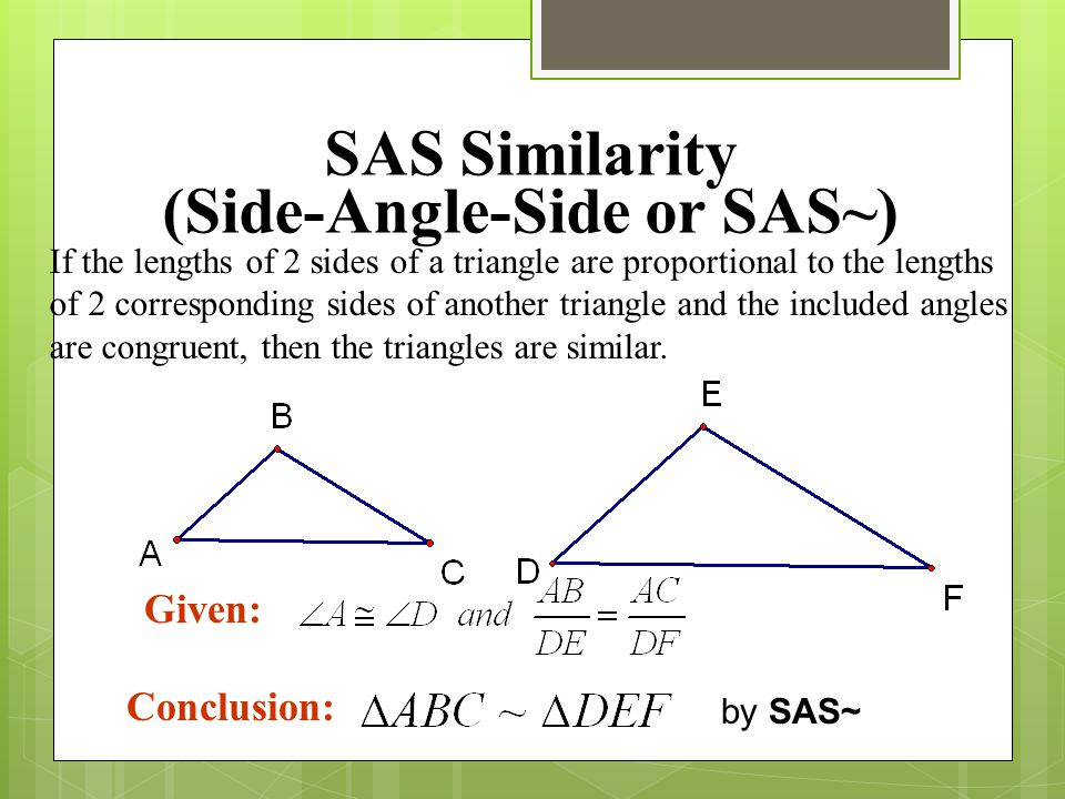 SAS Similarity (Side-Angle-Side or SAS~)