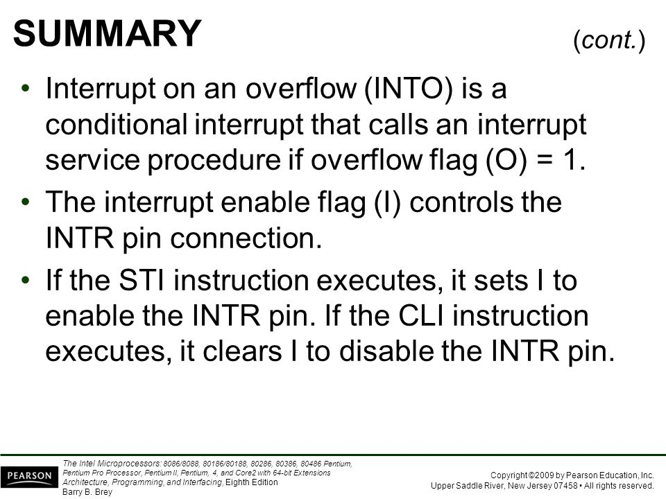 SUMMARY (cont.) Interrupt on an overflow (INTO) is a conditional interrupt that calls an interrupt service procedure if overflow flag (O) = 1.