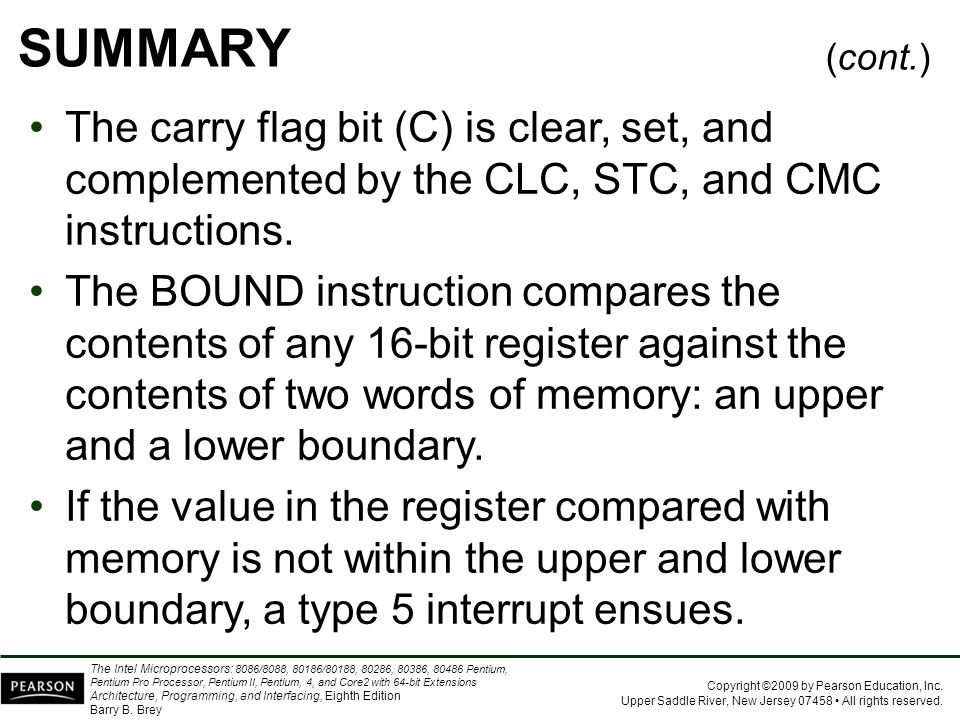 SUMMARY (cont.) The carry flag bit (C) is clear, set, and complemented by the CLC, STC, and CMC instructions.