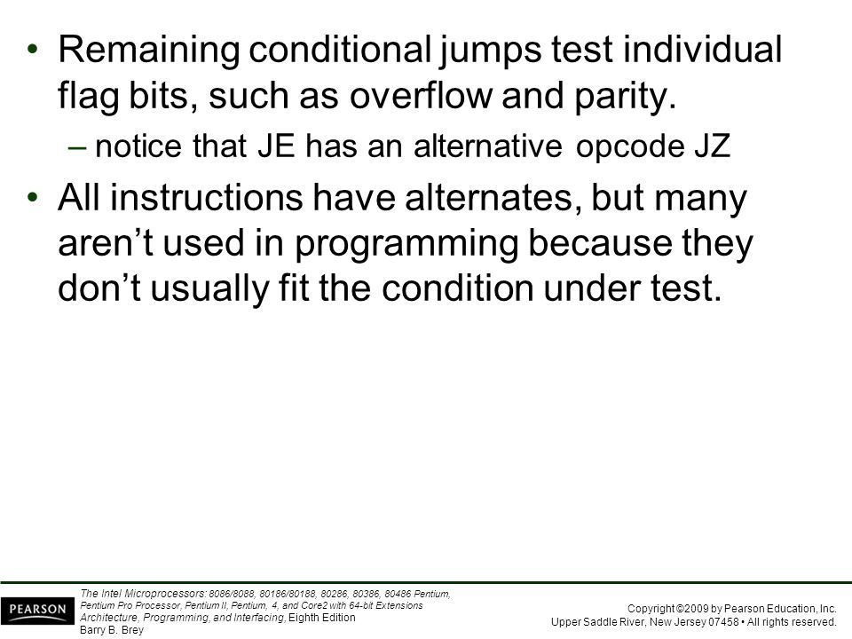 Remaining conditional jumps test individual flag bits, such as overflow and parity.