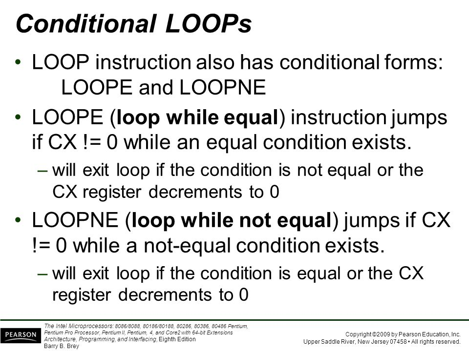 Conditional LOOPs LOOP instruction also has conditional forms: LOOPE and LOOPNE.