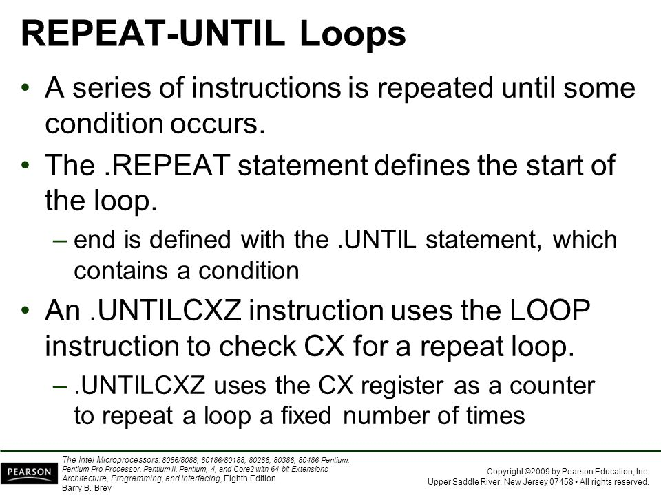 REPEAT-UNTIL Loops A series of instructions is repeated until some condition occurs. The .REPEAT statement defines the start of the loop.