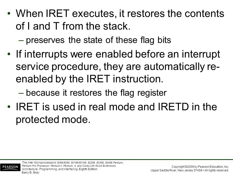 IRET is used in real mode and IRETD in the protected mode.