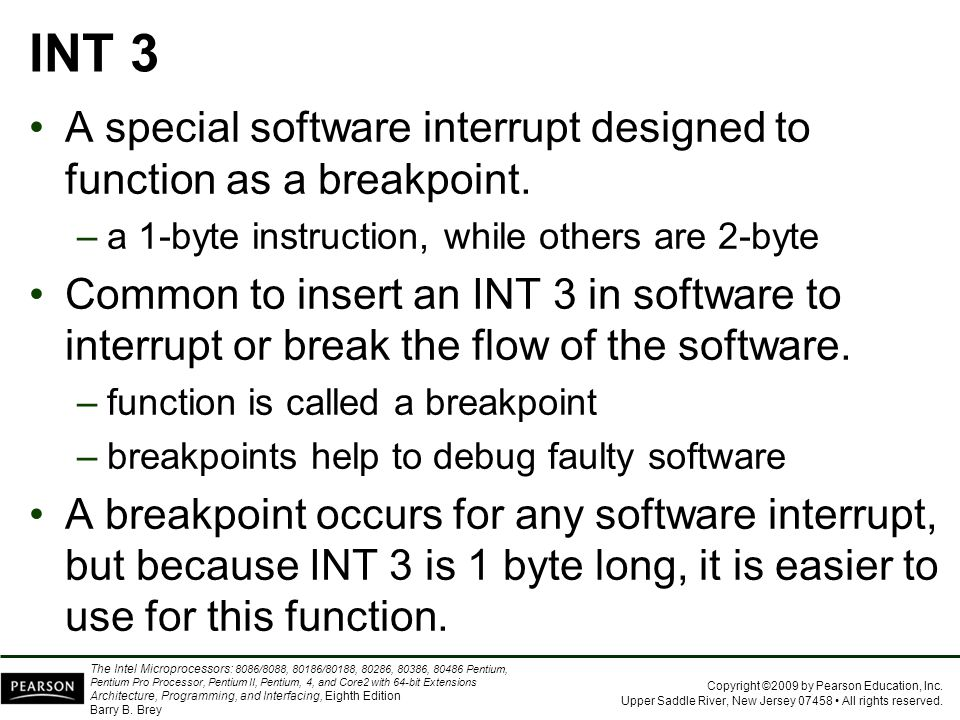 INT 3 A special software interrupt designed to function as a breakpoint. a 1-byte instruction, while others are 2-byte.