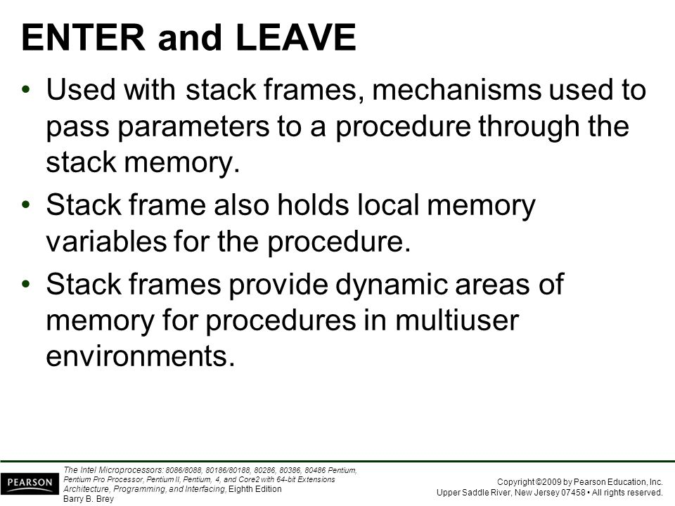 ENTER and LEAVE Used with stack frames, mechanisms used to pass parameters to a procedure through the stack memory.