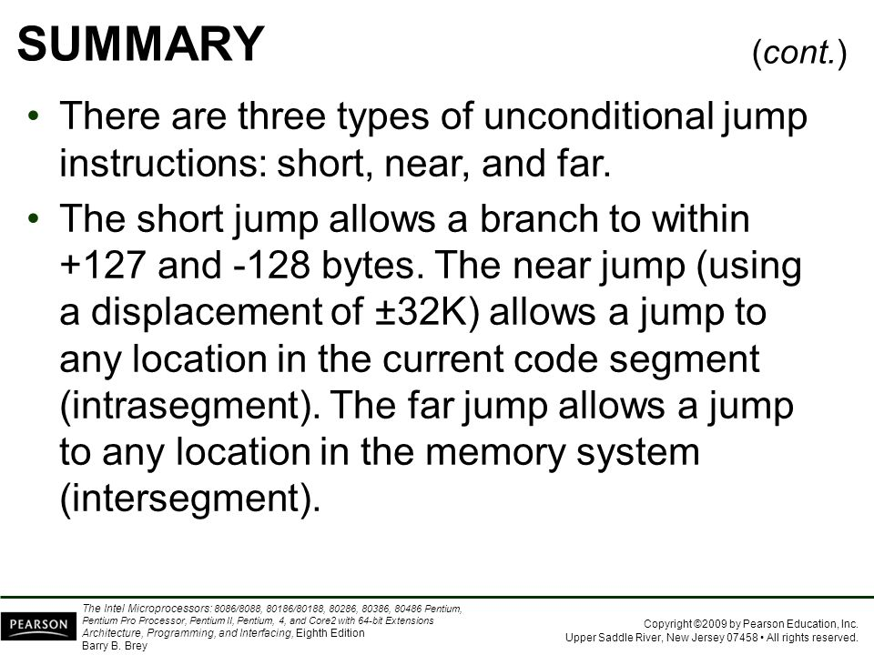 SUMMARY (cont.) There are three types of unconditional jump instructions: short, near, and far.