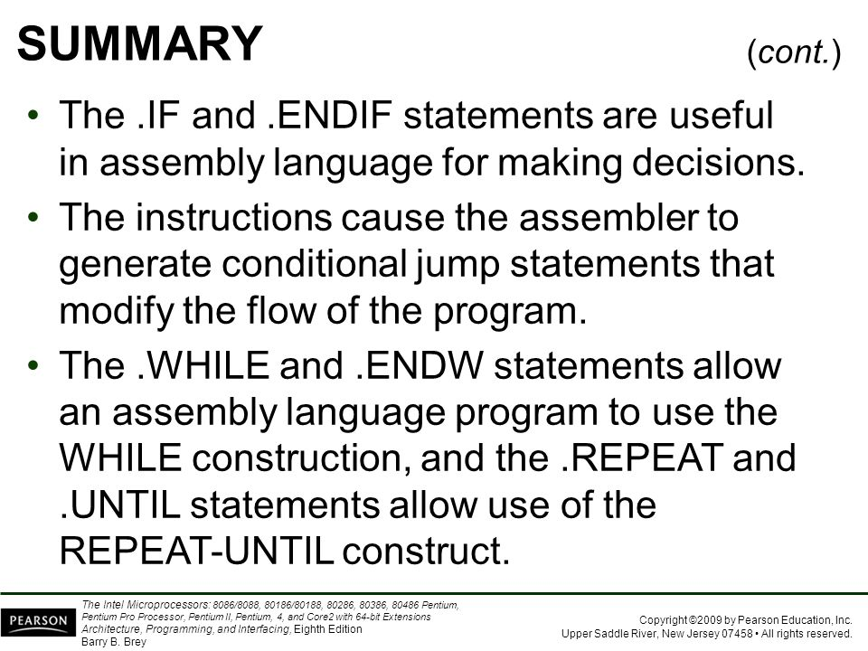 SUMMARY (cont.) The .IF and .ENDIF statements are useful in assembly language for making decisions.