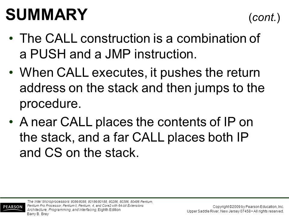 SUMMARY (cont.) The CALL construction is a combination of a PUSH and a JMP instruction.
