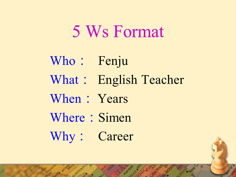 5 Ws Format Who: Fenju What: English Teacher When: Years Where:Simen