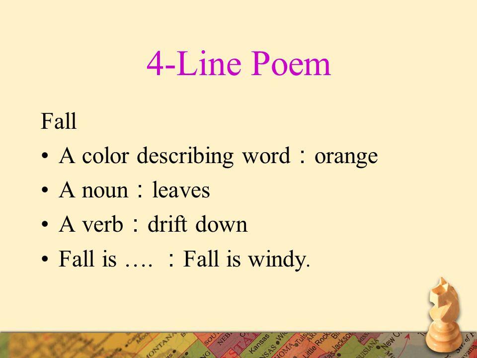 4-Line Poem Fall A color describing word:orange A noun:leaves