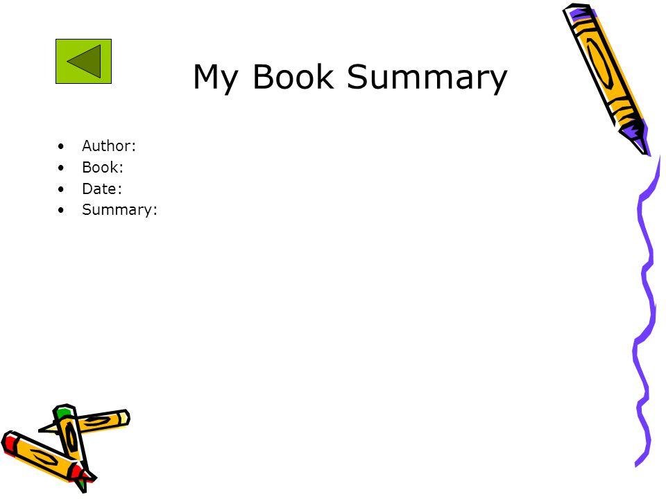 My Book Summary Author: Book: Date: Summary: