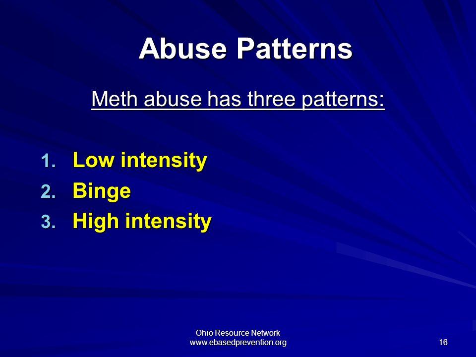 Abuse Patterns Meth abuse has three patterns: Low intensity Binge