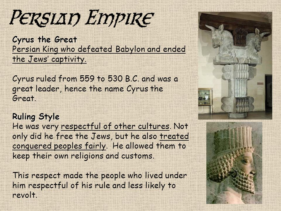 Cyrus the Great Persian King who defeated Babylon and ended the Jews' captivity.