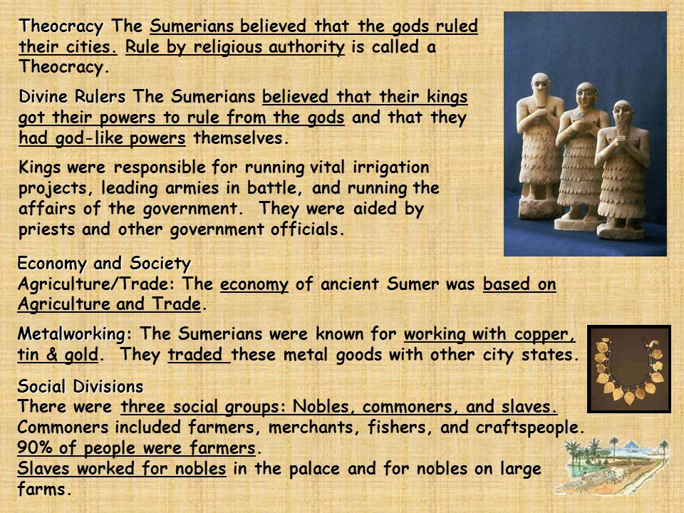 Theocracy The Sumerians believed that the gods ruled their cities