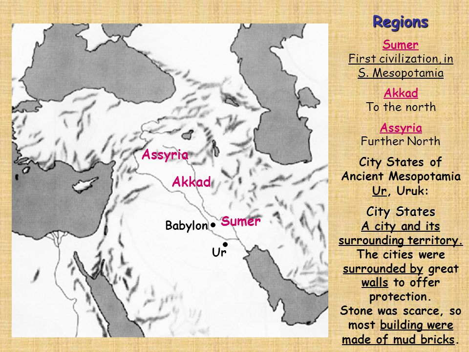 Regions Assyria Akkad Sumer City States Sumer First civilization, in